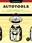 Autotools, 2nd Edition: A Practitioner's Guide to GNU Autoconf, Automake, and Libtool, Calcote, John