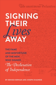 Signing Their Lives Away: The Fame and Misfortune of the Men Who Signed the Declaration of Independence, D'Agnese, Joseph & Kiernan, Denise