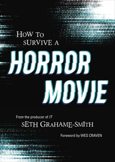 How to Survive a Horror Movie: All the Skills to Dodge the Kills, Grahame-Smith, Seth
