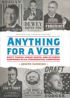 Anything for a Vote: Dirty Tricks, Cheap Shots, and October Surprises in U.S. Presidential Campaigns, Cummins, Joseph