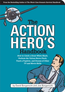 The Action Hero's Handbook: How to Catch a Great White Shark, Perform the Vulcan Nerve Pinch, and Dozens of Other TV and Movie Skills