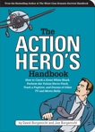 The Action Hero's Handbook: How to Catch a Great White Shark, Perform the Vulcan Nerve Pinch, and Dozens of Other TV and Movie Skills, Borgenicht, Joe & Borgenicht, David