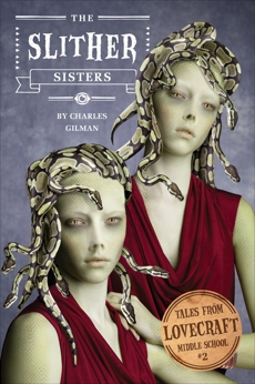 Tales from Lovecraft Middle School #2: The Slither Sisters, Gilman, Charles