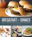 Breakfast for Dinner: Recipes for Frittata Florentine, Huevos Rancheros, Sunny-Side Up Burgers, and More!, Hackbarth, Taylor & Landis, Lindsay