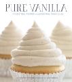 Pure Vanilla: Irresistible Recipes and Essential Techniques, Sever, Shauna