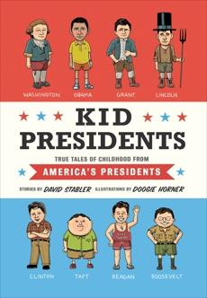 Kid Presidents: True Tales of Childhood from America's Presidents, Stabler, David