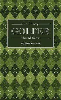Stuff Every Golfer Should Know, Bertoldo, Brian