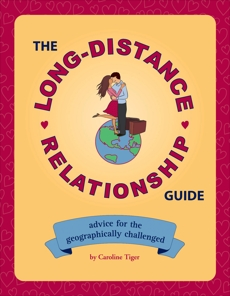 The Long-Distance Relationship Guide: Advice for the Geographically Challenged, Tiger, Caroline