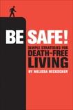 Be Safe!: Simple Strategies for Death-Free Living, Heckscher, Melissa
