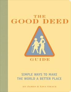 The Good Deed Guide: Simple Ways to Make the World a Better Place, Grace, James & Grace, Lisa