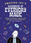 Amazing Irv's Handbook of Everyday Magic: Tricks to Confuse, Amuse, and Entertain in Every Situation, Furman, Irv