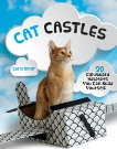 Cat Castles: 20 Cardboard Habitats You Can Build Yourself, Oliver, Carin