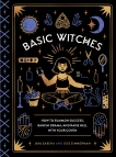Basic Witches: How to Summon Success, Banish Drama, and Raise Hell with Your Coven, Saxena, Jaya & Zimmerman, Jess
