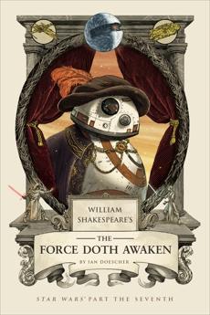 William Shakespeare's The Force Doth Awaken: Star Wars Part the Seventh, Doescher, Ian