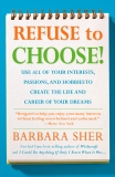 Refuse to Choose!: Use All of Your Interests, Passions, and Hobbies to Create the Life and Career of Your Dreams, Sher, Barbara