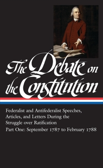 The Debate on the Constitution: Federalist and Antifederalist Speeches, Articles, and Letters During the Struggle over Ratification Vol. 1 (LOA #62): September 1787-February 1788, Various