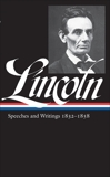 Abraham Lincoln: Speeches and Writings Vol. 1 1832-1858 (LOA #45), Lincoln, Abraham