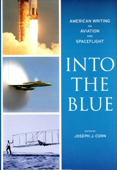 Into the Blue: American Writing on Aviation and Spaceflight: A Library of America Special Publication,