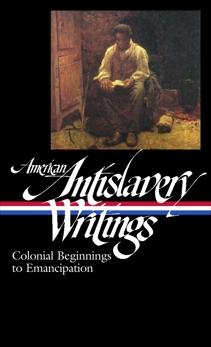 American Antislavery Writings: Colonial Beginnings to Emancipation (LOA #233), Various