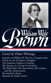 William Wells Brown: Clotel & Other Writings (LOA #247): Narrative of William W. Brown, A Fugitive Slave / Clotel; or, the President's Daughter / The American Fugitive in Europe / The Escape; or, A Leap for Freedom