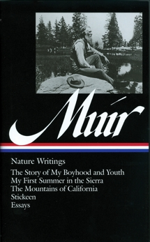 John Muir: Nature Writings (LOA #92): The Story of My Boyhood and Youth / My First Summer in the Sierra / The  Mountains of California / Stickeen / essays, Muir, John
