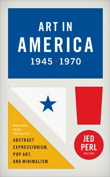 Art in America 1945-1970 (LOA #259): Writings from the Age of Abstract Expressionism, Pop Art, and Minimalism, Various