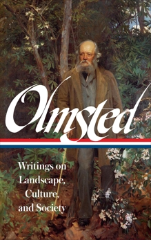 Frederick Law Olmsted: Writings on Landscape, Culture, and Society (LOA #270), Olmsted, Frederick Law