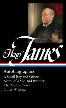 Henry James: Autobiographies (LOA #274) Brother / The Middle Years / Other Writings: A Small Boy and Others / Notes of a Son and Brother / The Middle Years / Other  Writings, James, Henry