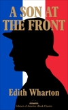 A Son at the Front: A Library of America eBook Classic, Wharton, Edith