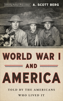World War I and America: Told By the Americans Who Lived It (LOA #289),