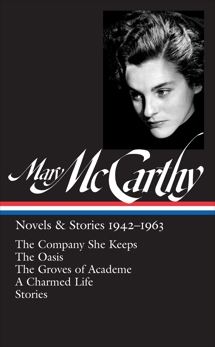 Mary McCarthy: Novels & Stories 1942-1963 (LOA #290): The Company She Keeps / The Oasis / The Groves of Academe / A Charmed Life / stories