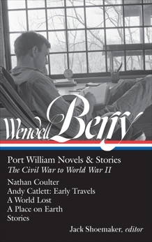 Wendell Berry: Port William Novels & Stories: The Civil War to World War II  (LOA #302): Nathan Coulter / Andy Catlett: Early Travels / A World Lost / A Place on Earth / Stories, Berry, Wendell