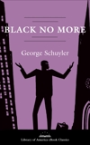 Black No More: A Novel: A Library of America eBook Classic, Schuyler, George S.