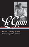 Ursula K. Le Guin: Always Coming Home (LOA #315): Author's Expanded Edition, Le Guin, Ursula K.