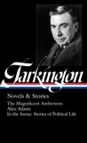 Booth Tarkington: Novels & Stories (LOA #319): The Magnificent Ambersons / Alice Adams / In the Arena: Stories of Political Life, Tarkington, Booth
