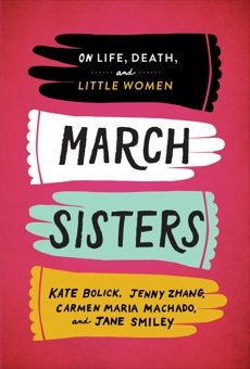 March Sisters: On Life, Death, and Little Women: A Library of America Special Publication, Zhang, Jenny & Bolick, Kate & Machado, Carmen Maria & Smiley, Jane