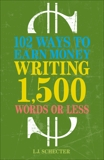 102 Ways to Earn Money Writing 1,500 Words or Less: The Ultimate Freelancer's Guide, Schecter, I.J.