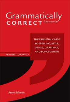 Grammatically Correct: The Essential Guide to Spelling, Style, Usage, Grammar, and Punctuation, Stilman, Anne
