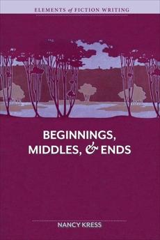 Elements of Fiction Writing - Beginnings, Middles & Ends, Kress, Nancy