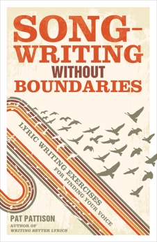 Songwriting Without Boundaries: Lyric Writing Exercises for Finding Your Voice, Pattison, Pat
