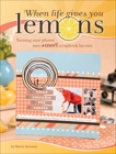 When Life Gives You Lemons: Turning Sour Photos Into Sweet Scrapbook Layouts, Steveson, Sherry
