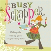The Busy Scrapper: Making The Most Of Your Scrapbooking Time, Walsh, Courtney