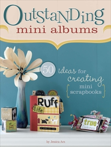 Outstanding Mini Albums: 50 Ideas For Creating Mini Scrapbooks, Acs, Jessica