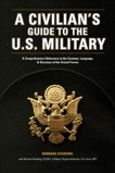 A Civilian's Guide to the U.S. Military: A comprehensive reference to the customs, language and structure of the Armed Fo rces, Schading, Barbara & Schading, Richard