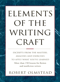 Elements of The Writing Craft: More Than 150 Lessons for Fiction and Nonfiction Writers, Robert, Olmstead