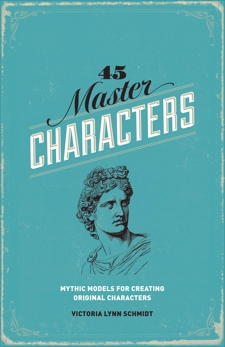 45 Master Characters, Revised Edition: Mythic Models for Creating Original Characters, Lynn Schmidt, Victoria