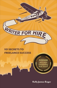 Writer for Hire: 101 Secrets to Freelance Success, James Enger, Kelly