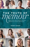 The Truth of Memoir: How to Write about Yourself and Others with Honesty, Emotion, and Integrity, Cohen, Kerry