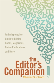 The Editor's Companion: An Indispensable Guide to Editing Books, Magazines, Online Publications, and Mor e, Dunham, Steve