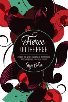 Fierce on The Page: Become the Writer You Were Meant to Be and Succeed on Your Own Terms, Cohen, Sage
